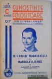 CUNOSTINTE FOLOSITOARE DIN LUMEA LARGA, NICCOLO MACHIAVELLI si MACHIAVELISMUL de VLADIMIR G. BOANTA, SERIA C, NO.67, 937