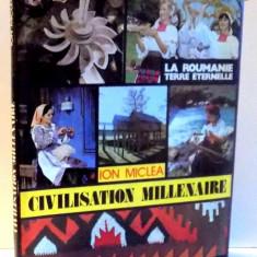 LA ROUMANIE TERRE ETERNELLE , CIVILISATION MILLENAIRE de ION MICLEA , 1982