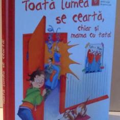 TOATA LUMEA SE CEARTA, CHIAR SI MAMA CU TATA! de DAGMAR GEISLER , 2015
