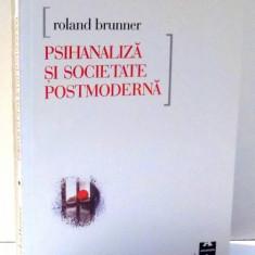 PSIHANALIZA SI SOCIETATE POSTMODERNA de ROLAND BRUNNER, 2000 - Carte Psihologie