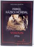 PRIMUL RAZBOI MONDIAL, VERDUN 1916 de WILLIAM MARTIN , 2017