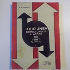 TORSIUNEA STRUCTURILOR ELASTICE CU PERETI SUBTIRI de G. V. VASILIEV, BUCURESTI 1970 - Carti Mecanica