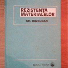 REZISTENTA MATERIALELOR ED XI -a REVIZUITA de GH. BUZDUGAN, Bucuresti 1980 - Carti Mecanica