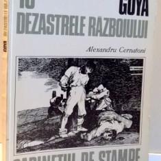 GOYA, DEZASTRELE RAZBOIULUI de ALEXANDRU CERNATONI, 1984 - Carte Istoria artei
