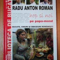 HOP SI NOI PE PAPA MOND de RADU ANTON ROMAN - Carte Retete traditionale romanesti