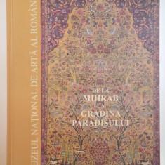 DE LA MIHRAB LA GRADINA PARADISULUI, COVOARE ORIENTALE DIN COLECTIA MUZEULUI NATIONAL DE ARTA AL ROMANIEI de MIRCEA DUNCA, 2006 - Carte Fabule