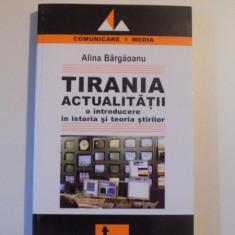 TIRANIA ACTUALITATII, O INTRODUCERE IN ISTORIA SI TEORIA STIRILOR de ALINA BARGAOANU, 2006 - Carte Sociologie