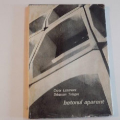 BETONUL APARENT de CEZAR LAZARESCU SI SEBASTIAN TOLOGEA 1969 - Carte Arhitectura