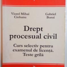 DREPT PROCESUAL CIVIL, CURS SELECTIV PENTRU EXAMENUL DE LICENTA. TESTE GRILA de VIOREL MIHAI CIOBANU, GABRIEL BOROI, 2002