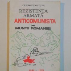 REZISTENTA ARMATA ANTICOMUNISTA DIN MUNTII ROMANIEI 1946 - 1958 de CICERONE IONITOIU, EDITIA A II A REVIZUITA SI COMPLETATA - Istorie