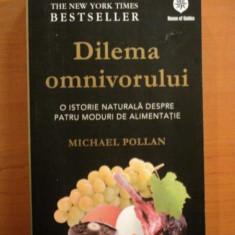 DILEMA OMNIVORULUI, O ISTORIE NATURALA DESPRE PATRU MODURI DE ALIMENTATIE de MICHAEL POLLAN - Carte Retete traditionale romanesti