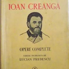 IOAN CREANGA, OPERE COMPLETE, EDITIE INGRIJITA de LUCIAN PREDESCU - Roman