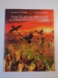 FROM VLAD THE IMPALER TO DRACULA THE VAMPIRE de NEAGU DJUVARA , RADU OLTEAN , 2011