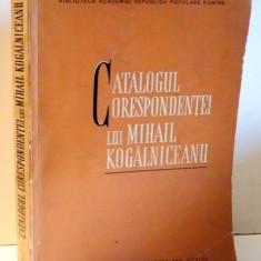 CATALOGUL CORESPONDENTEI LUI MIHAIL KOGALNICEANU de AUGUSTIN Z. N . POP, 1959, DEDICATIE* - Istorie