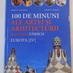 100 DE MINUNI ALE ARTEI SI ARHITECTURII DIN PATRIMONIUL UNESCO, EUROPA IV de MARCO CATTANEO, JASMINA TRIFONI - Carte Arhitectura