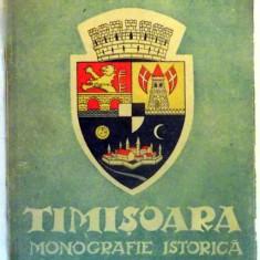 TIMISOARA, MONOGRAFIE ISTORICA de NICOLAE ILIESIU, VOL I, 1943 - Carte veche