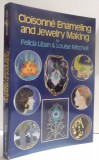 CLOISONNE ENAMELING AND JEWELRY MAKING by FELICIA LIBAN & LOUISE MITCHELL , 1980