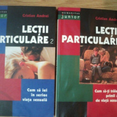 LECTII PARTICULARE , VOL I - CUM SA IEI IN SERIOS VIATA SEXUALA , VOL II - CUM SA TRAIESTI PRIMII ANI DE VIATA SEXUALA de CRISTIAN ANDREI , 2001
