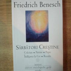 SARBATORI CRESTINE, CRACIUN, PATIMI, PASTE, INALTAREA LA CER, RUSALII de FRIEDRICH BENESCH, Bucuresti 2011 - Carti Crestinism
