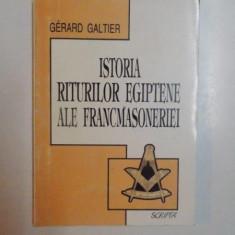 ISTORIA RITURILOR EGIPTENE ALE FRANCMASONERIEI de GERARD GALTIER, 1997 - Carte ezoterism