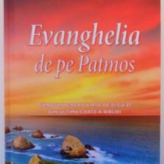 EVANGHELIA DE PE PATMOS, GANDURI PENTRU VIATA DE ZI CU ZI DIN ULTIMA CARTE A BIBLIEI, 2016 - Carti Crestinism