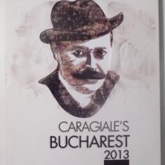 CARAGIALE' S BUCHAREST 2013, ALBUMUL FESTIVALULUI - Carte Teatru