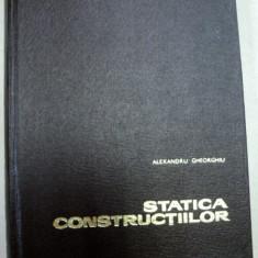 STATICA CONSTRUCTIILOR, BUCURESTI 1968-ALEXANDRU A.GHEORGHIU - Carti Mecanica