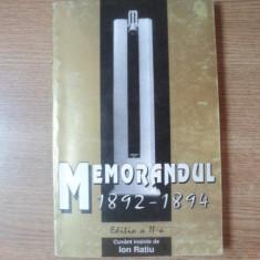 MEMORANDUL 1892 - 1894, IDEOLOGIE SI ACTIUNE POLITICA ROMANEASCA ED. a II a de POMPILIU TEODOR, LIVIU MAIOR, TOADER NICOARA, Bucuresti 1994 - Istorie