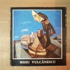 MIHU VULCANESCU, PICTURA, GRAFICA, CERAMICA, STICLA, Bucuresti 1981 - Carte Istoria artei