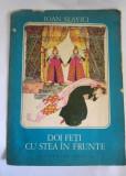 DOI FETI CU STEA IN FRUNTE - IOAN SLAVICI - 1976 - ILUSTRATII RONI NOEL, Ioan Slavici