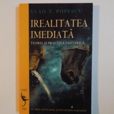 IREALITATEA IMEDIATA, TEORIA SI PRACTICA ESOTERICA de VLAD T. POPESCU 2007 - Carte ezoterism