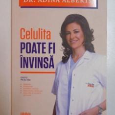 CELULITA POATE FI INVINSA, GHID PRACTIC de ADINA ALBERTS, 2013