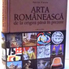 ARTA ROMANEASCA DE LA ORIGINI PANA IN PREZENT de VASILE FLOREA, 2017 - Carte Istoria artei