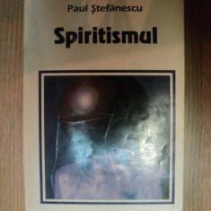 SPIRITISMUL de PAUL STEFANESCU, 1994 - Carte ezoterism