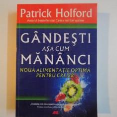 GANDESTI ASA CUM MANANCI, NOUA ALIMENTATIE OPTIMA PENTRU CREIER de PATRICK HOLFORD, 2010