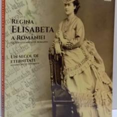 REGINA ELISABETA A ROMANIEI, UN SECOL DE ETERNITATE, 2016 - Istorie