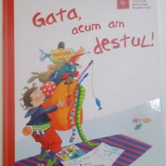 GATA, ACUM AM DESTUL de DAGMAR GEISLER, 2016 - Carte de povesti