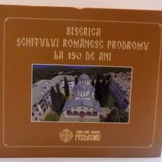 BISERICA SCHITULUI ROMANESC PRODROMU LA 150 DE ANI, 2016 - Carti Crestinism