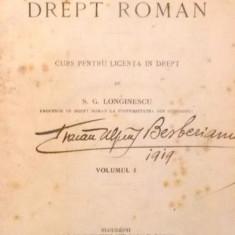ELEMENTE DE DREPT ROMAN, CURS PENTRU LICENTA IN DREPT de S.G. LONGINESCU, VOL I , 1914