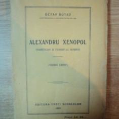 ALEXANDRU XENOPOL TEORETICIAN SI FILOSOF AL ISTORIEI de OCTAV BOTEZ , 1928