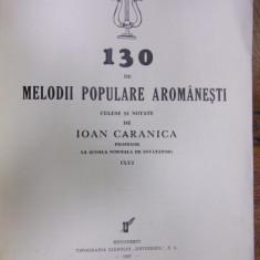 130 DE MELODII POPULARE AROMANESTI CULESE SI NOTATE de IOAN CARANICA (1937) - Carte Fabule