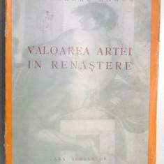VALOAREA ARTEI IN RENASTERE de ALEXANDRU MARCU, 1943 - Carte Istoria artei