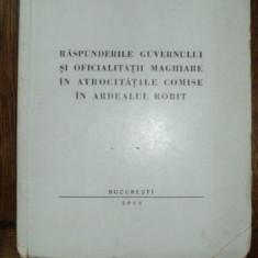 Raspunderile guvernului si oficialitatii maghiare in atrocitatile comise in Ardealul robit, Virgil Enescu, Bucuresti 1944 - Carte veche