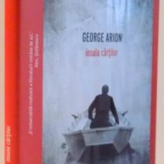 INSULA CARTILOR de GEORGE ARION, 2014 - Roman