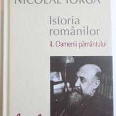 ISTORIA ROMANILOR de NICOLAE IORGA, VOL II : OAMENII PAMANTULUI, 2014 - Istorie