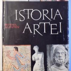 ISTORIA ARTEI VOL.I - ARTA LUMII VECHI SI A EVULUI MEDIU de MIHAIL V. ALPATOV, 1962 - Carte Istoria artei