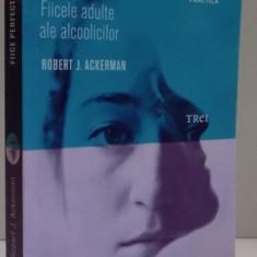 FIICE PERFECTE, FIICELE ADULTE ALE ALCOOLICILOR de ROBERT J. ACKERMAN, 2016 - Carte Psihologie