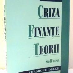 CRIZA, FINANTE, TEORII, STUDII ALESE de GHEORGHE DOLGU, 2009 - Carte Marketing