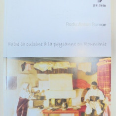 FAIRE LA CUISINE A LA PAYSANNE EN ROUMANIE-RADU ANTON ROMAN - Carte Retete traditionale romanesti