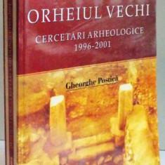 ORHEIUL VECHI, CERCETARI ARHEOLOGICE 1996-2001 de GHEORGHE POSTICA, 2006 - Istorie